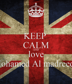 Poster: KEEP  CALM AND love Mohamed Al madreedy