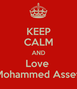 Poster: KEEP CALM AND Love  Mohammed Assef