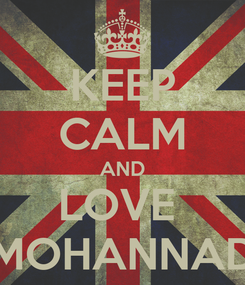 Poster: KEEP CALM AND LOVE  MOHANNAD