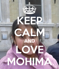 Poster: KEEP CALM AND LOVE MOHIMA