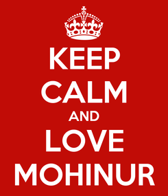 Poster: KEEP CALM AND LOVE MOHINUR