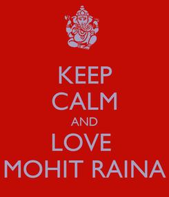Poster: KEEP CALM AND LOVE  MOHIT RAINA