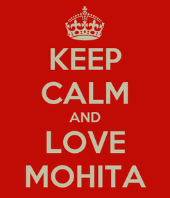 Poster: KEEP CALM AND LOVE MOHITA