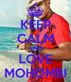 Poster: KEEP CALM AND LOVE MOHOMBI