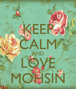 Poster: KEEP CALM AND LOVE MOHSIN