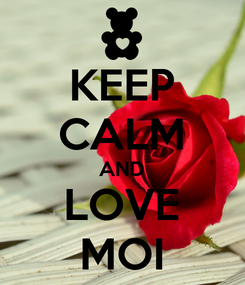 Poster: KEEP CALM AND LOVE MOI