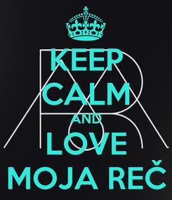 Poster: KEEP CALM AND LOVE MOJA REČ