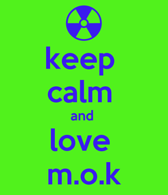 Poster: keep  calm  and  love  m.o.k