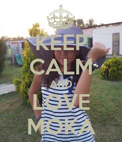 Poster: KEEP CALM AND LOVE MOKA