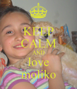 Poster: KEEP CALM AND love moliko