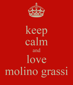 Poster: keep calm and love molino grassi