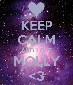 Poster: KEEP CALM AND LOVE MOLLY <3
