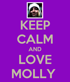 Poster: KEEP CALM AND LOVE MOLLY
