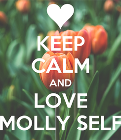 Poster: KEEP CALM AND LOVE MOLLY SELF