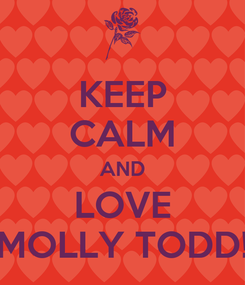 Poster: KEEP CALM AND LOVE MOLLY TODD!