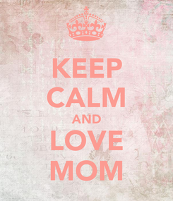 Poster: KEEP CALM AND LOVE MOM
