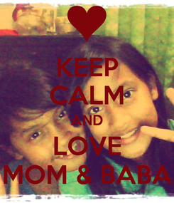 Poster: KEEP CALM AND LOVE MOM & BABA