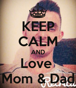 Poster: KEEP CALM AND Love  Mom & Dad