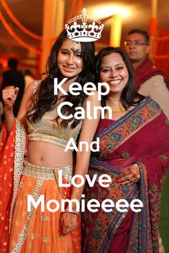 Poster: Keep  Calm And  Love Momieeee
