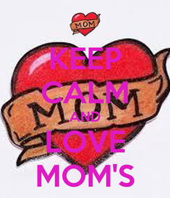 Poster: KEEP CALM AND LOVE MOM'S
