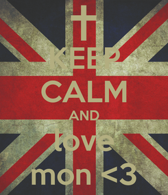 Poster: KEEP CALM AND love mon <3