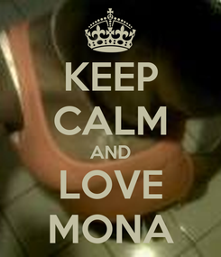 Poster: KEEP CALM AND LOVE MONA