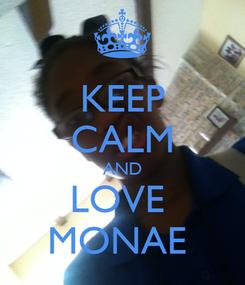 Poster: KEEP CALM AND LOVE  MONAE