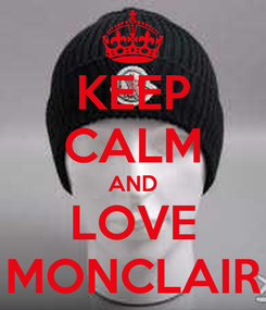 Poster: KEEP CALM AND LOVE MONCLAIR