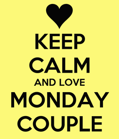 Poster: KEEP CALM AND LOVE MONDAY COUPLE
