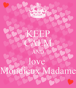 Poster: KEEP CALM AND love  Mondieux Madame