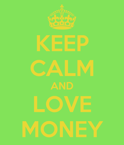 Poster: KEEP CALM AND LOVE MONEY