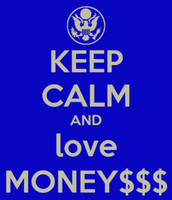 Poster: KEEP CALM AND love MONEY$$$