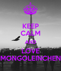 Poster: KEEP CALM AND LOVE MONGOLEINCHEN