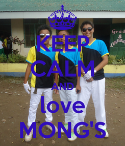 Poster: KEEP CALM AND love MONG'S