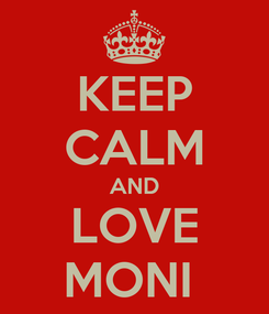 Poster: KEEP CALM AND LOVE MONI