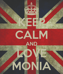 Poster: KEEP CALM AND LOVE MONIA