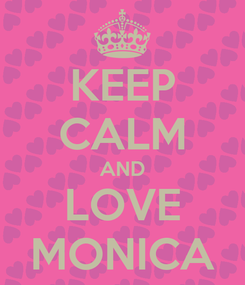 Poster: KEEP CALM AND LOVE MONICA