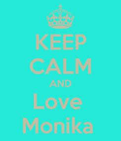 Poster: KEEP CALM AND Love  Monika
