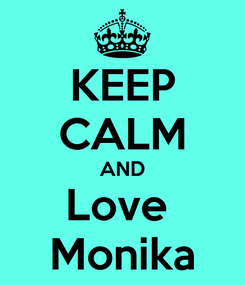 Poster: KEEP CALM AND Love  Monika