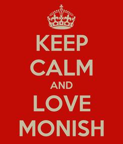 Poster: KEEP CALM AND LOVE MONISH