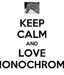 Poster: KEEP CALM AND LOVE MONOCHROME