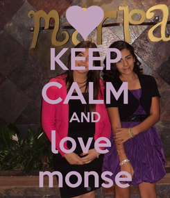 Poster: KEEP CALM AND love  monse