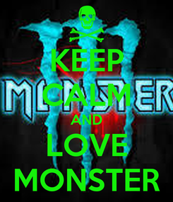 Poster: KEEP CALM AND LOVE MONSTER
