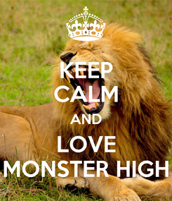 Poster: KEEP CALM AND LOVE MONSTER HIGH