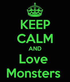 Poster: KEEP CALM AND Love  Monsters