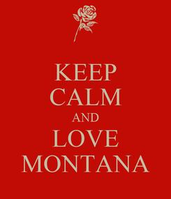 Poster: KEEP CALM AND LOVE MONTANA