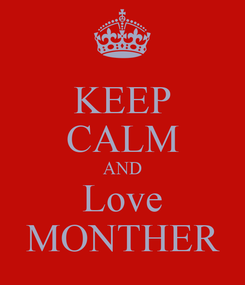 Poster: KEEP CALM AND Love MONTHER