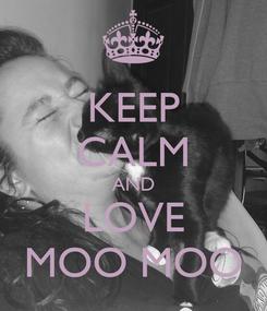 Poster: KEEP CALM AND LOVE MOO MOO