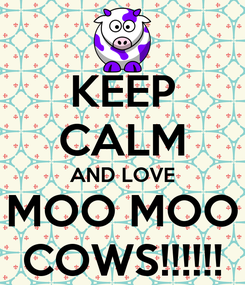 Poster: KEEP CALM AND LOVE MOO MOO COWS!!!!!!
