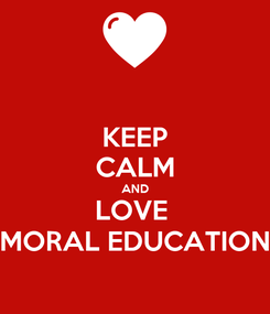 Poster: KEEP CALM AND LOVE  MORAL EDUCATION